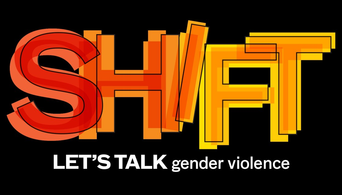 Image of event poster shows SHIFT in bold, bright orange, red and white. White font underneath says LET'S TALK gender violence. Registration link: douglascollege,ca/shift